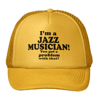 Got A Problem With That, Jazz Musician Mesh Hat