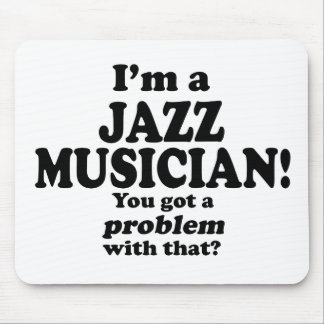 Got A Problem With That, Jazz Musician Mouse Pad