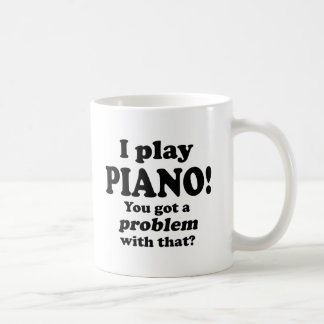 Got A Problem With That, Piano Mugs