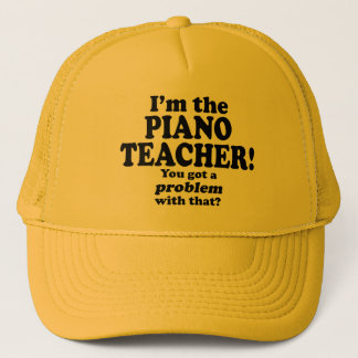 Got A Problem With That, Piano Teacher Trucker Hat
