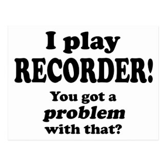 Got A Problem With That, Recorder Postcard