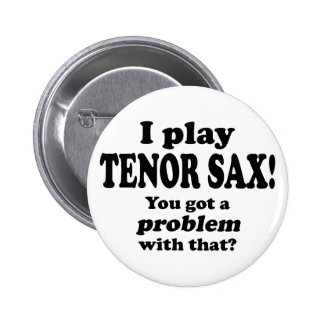 Got A Problem With That, Tenor Sax 2 Inch Round Button