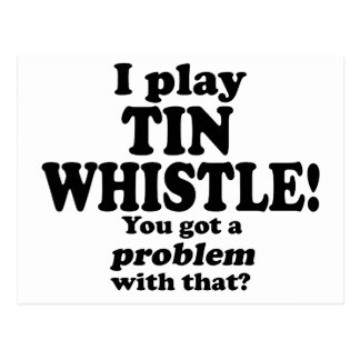 Got A Problem With That, Tin Whistle Postcard