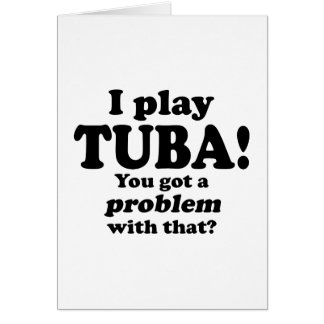 Got A Problem With That, Tuba Greeting Card
