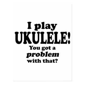 Got A Problem With That, Ukulele Postcard
