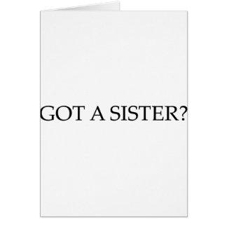 Got A Sister Greeting Card