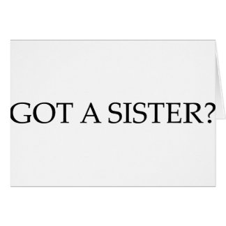 Got A Sister Greeting Cards