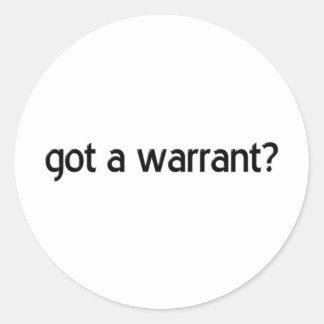 """Got a Warrant?"" Classic Round Sticker"