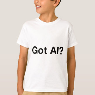Got AI? T-Shirt