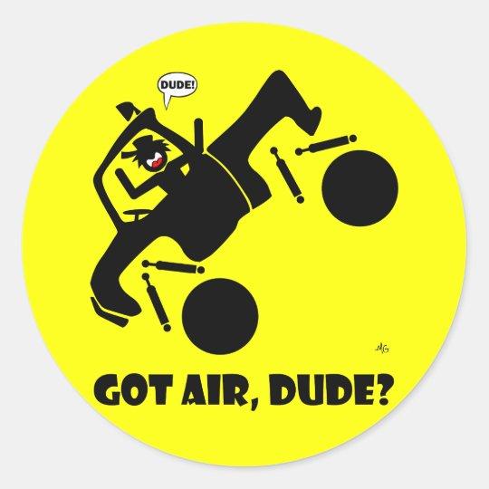 GOT AIR, DUDE? 4 CLASSIC ROUND STICKER