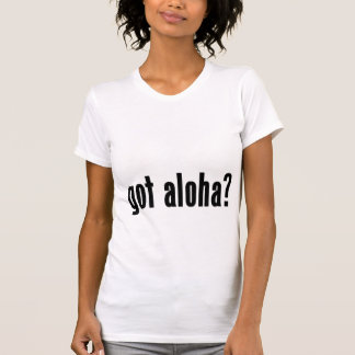 got aloha? tees