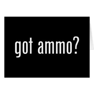 got ammo? greeting card