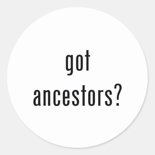 got ancestors? classic round sticker