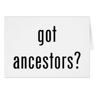got ancestors? greeting card