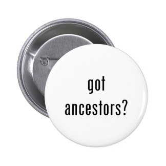 got ancestors? pinback button