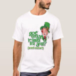 Got any Irish in ya? (want some?) T-Shirt