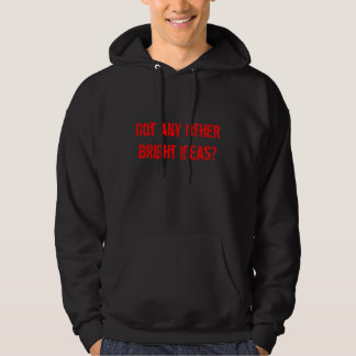 Got any other bright ideas? hoodie