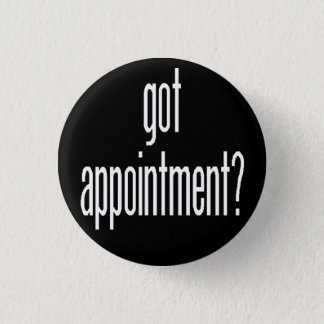 got appointment pinback button
