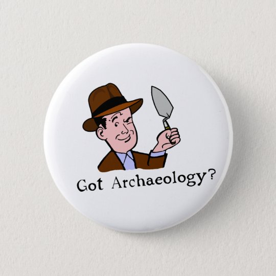 Got Archaeology? Badge Pinback Button