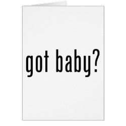 Greeting Card with got baby? design