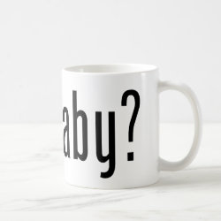 Classic White Mug with got baby? design