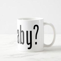 Classic White Mug with got baby? design