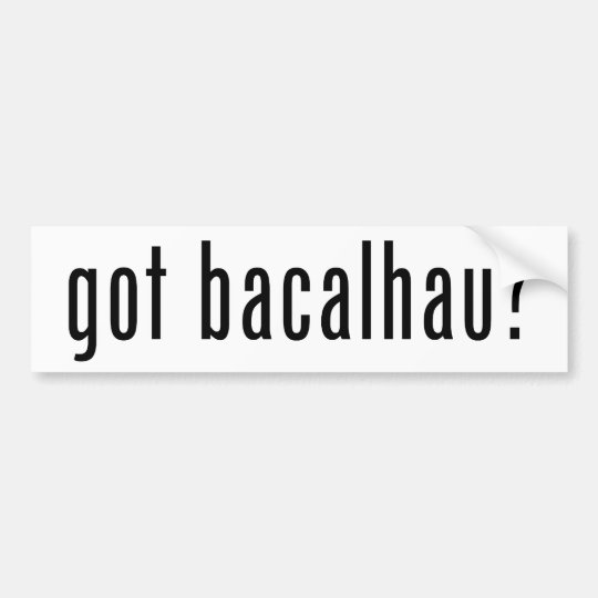got bacalhau? bumper sticker