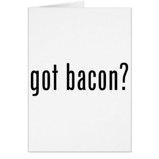 Got bacon card