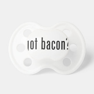 Got bacon pacifier