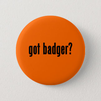 got badger? pinback button
