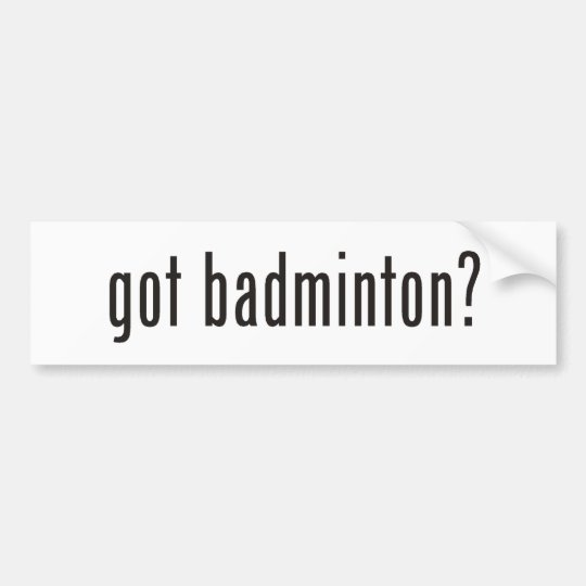 got badminton? bumper sticker