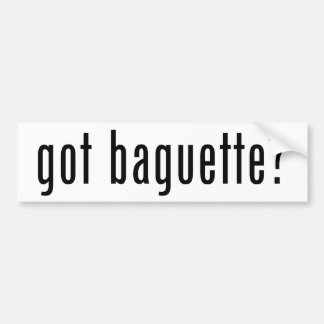 got baguette? bumper sticker