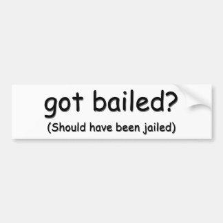 got bailed? (Should have been jailed) Bumper Bumper Sticker