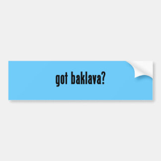 got baklava? car bumper sticker