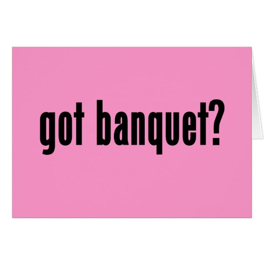 got banquet? card