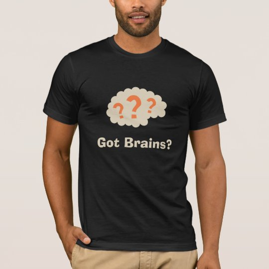 Got Brains T-shirt