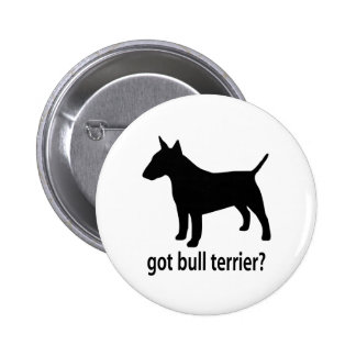 Got Bull Terrier Pinback Button