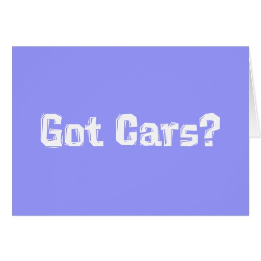 Got Cars Gifts Greeting Card