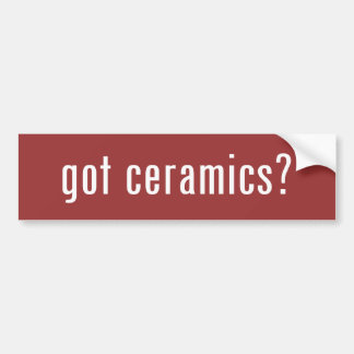 got ceramics? car bumper sticker