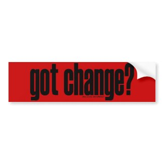 got change? Bumper Sticker