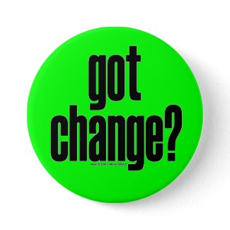 got change? Button