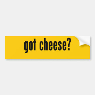 got cheese? bumper sticker