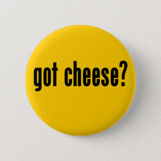 got cheese? button