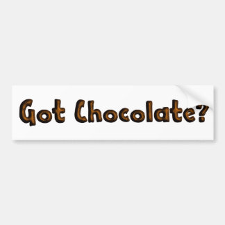 Got Chocolate - Funny Foodie Bumper Sticker