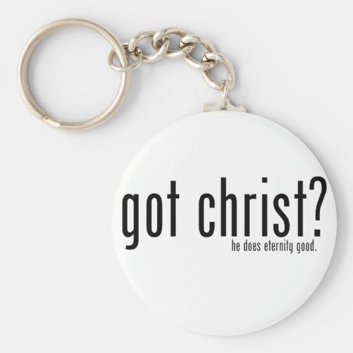 Got Christ? Keychains