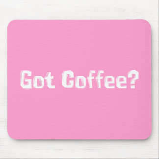 Got Coffee Gifts Mouse Pad