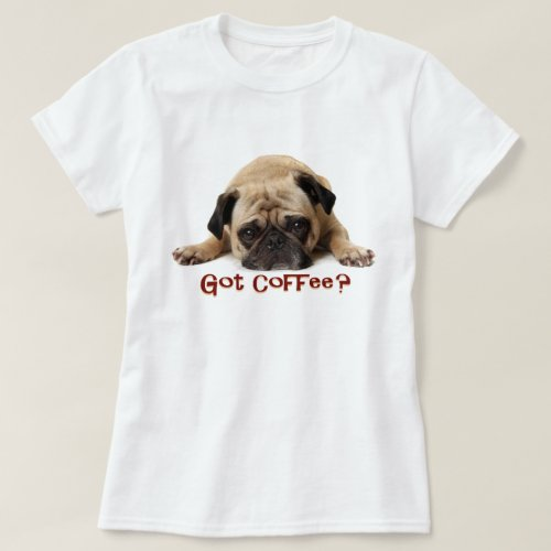 Got Coffee? Pug Tee