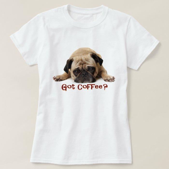 Got Coffee? Pug Tee