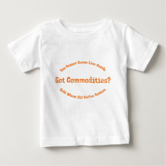 Got Commodities Gifts Baby T-Shirt