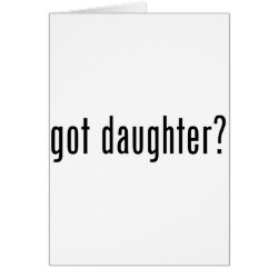 Greeting Card with got daughter? design